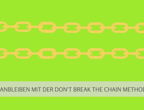 Don´t break the chain – so bleibst Du jeder Zeit am Ball!