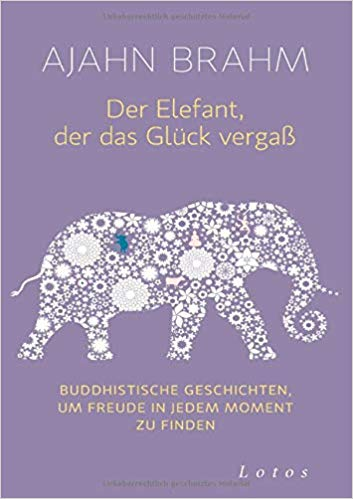 Ajahn Brahm: Der Elefant, der das Glück vergaß
