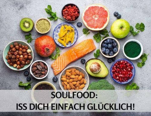Soulfood: Iss Dich doch einfach glücklich!